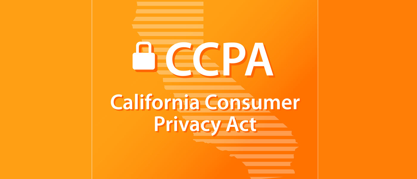 The California Consumer Privacy Act (CCPA) is Here
